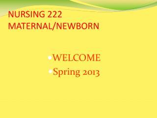 NURSING 222     MATERNAL/NEWBORN