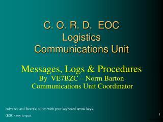 C. O. R. D.  EOC Logistics Communications Unit
