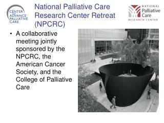 National Palliative Care Research Center Retreat (NPCRC)