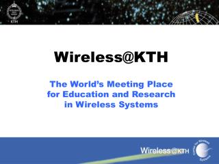 Wireless@KTH The World's Meeting Place  for Education and Research  in Wireless Systems