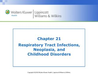 Chapter 21 Respiratory Tract Infections,  Neoplasia, and  Childhood Disorders