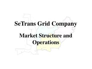 SeTrans Grid Company  Market Structure and   Operations