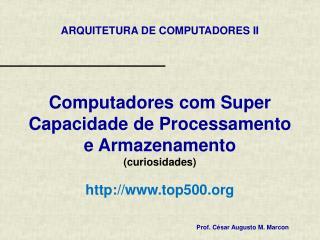 Computadores com Super Capacidade de Processamento e Armazenamento (curiosidades)