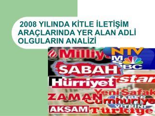 2008 YILINDA KİTLE İLETİŞİM ARAÇLARINDA YER ALAN ADLİ OLGULARIN ANALİZİ