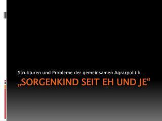 """""""Sorgenkind seit eh und je"""""""