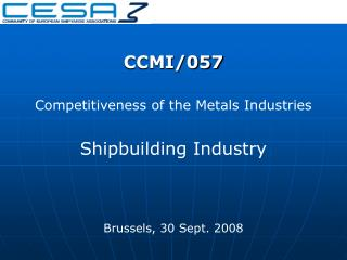 CCMI/057 Competitiveness of the Metals Industries Shipbuilding Industry Brussels,  30 Sept. 2008
