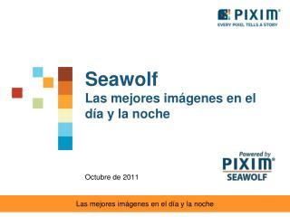 Seawolf  Las mejores im�genes en el  d�a y la noche