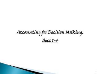Accounting for Decision Making. Sect 1-4