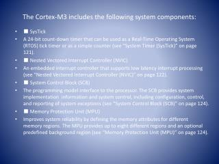 The Cortex-M3 includes the following system components: