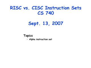 RISC vs. CISC Instruction Sets CS 740 Sept. 13, 2007