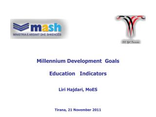 Millennium Development  Goals Education   Indicators Liri Hajdari, MoES Tirana, 21 November 2011