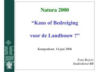 """Natura 2000 """"Kans of Bedreiging  voor de Landbouw ?"""" Kampenhout, 14 juni 2006"""