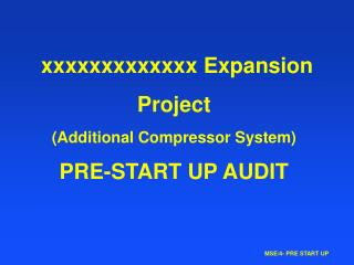 xxxxxxxxxxxxx Expansion Project  (Additional Compressor System) PRE-START UP AUDIT