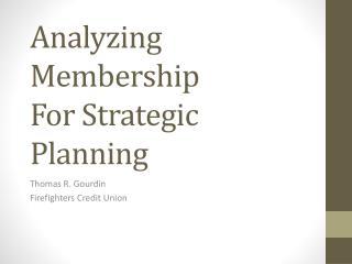 Analyzing Membership For Strategic Planning