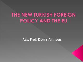 THE NEW TURKISH FOREIGN POLICY AND THE EU