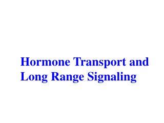 Hormone Transport and Long Range Signaling