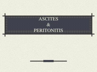 ASCITES &  PERITONITIS