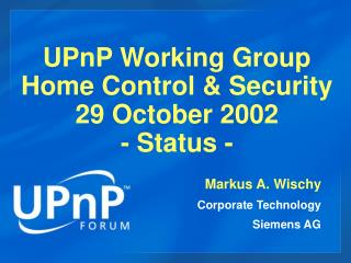 UPnP Working Group  Home Control & Security 29 October 2002 - Status -