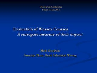 Evaluation of Wessex Courses        A  surrogate measure of  their impact
