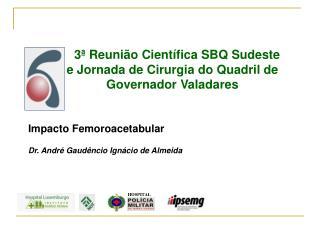 Impacto Femoroacetabular Dr. André Gaudêncio Ignácio de Almeida