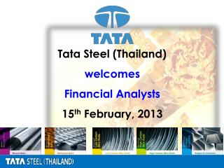 Tata Steel (Thailand) welcomes Financial Analysts 15 th  February, 2013