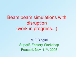 Beam beam simulations with disruption (work in progress...)