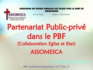 Partenariat Public-priv  dans le PBF  Collaboration Eglise et Etat ASSOMESCA       Dr S bastien DACKPA  PBF conf rence B