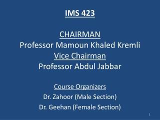 IMS 423  CHAIRMAN Professor Mamoun Khaled Kremli Vice Chairman Professor Abdul Jabbar
