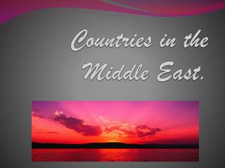 Countries in the Middle East.