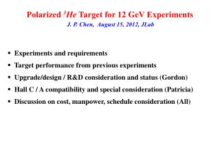 Polarized  3 He  Target for 12 GeV Experiments J. P. Chen,  August 15, 2012, JLab