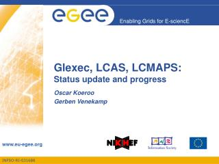 Glexec, LCAS, LCMAPS:  Status update and progress