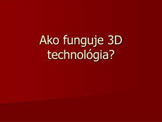 Ako funguje 3D technológia?