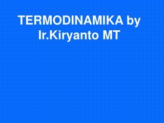 TERMODINAMIKA by Ir.Kiryanto MT