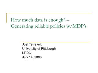 How much data is enough? – Generating reliable policies w/MDP's