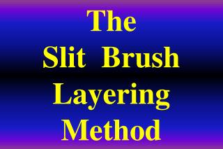 The   Slit  Brush  Layering  Method