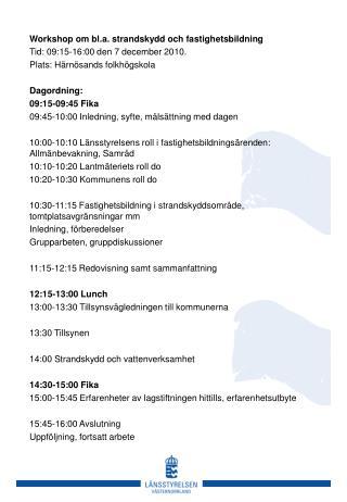 Workshop om bl.a. strandskydd och fastighetsbildning Tid: 09:15-16:00 den 7 december 2010.