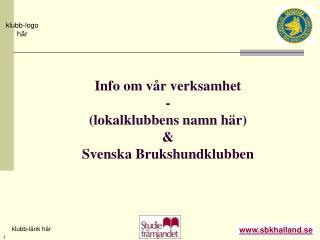 Info om vår verksamhet - (lokalklubbens namn här) &  Svenska Brukshundklubben