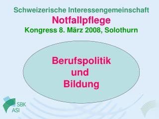 Schweizerische Interessengemeinschaft Notfallpflege Kongress 8. März 2008, Solothurn