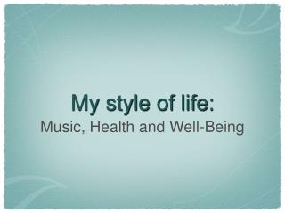 My style of life: