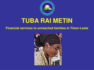 TUBA RAI METIN Financial services to unreached families in Timor-Leste
