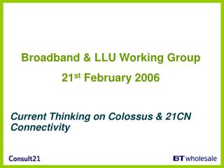 Broadband & LLU Working Group 21 st  February 2006