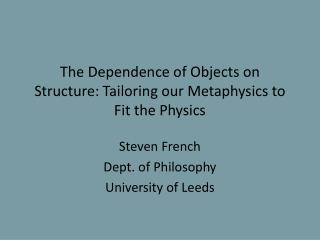 The Dependence of Objects on Structure: Tailoring our Metaphysics to Fit the Physics