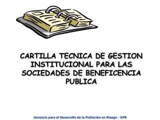 CARTILLA TECNICA DE GESTION INSTITUCIONAL PARA LAS SOCIEDADES DE BENEFICENCIA PUBLICA