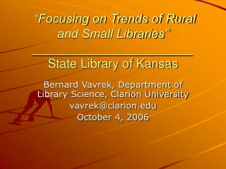 Focusing on Trends of Rural and Small Libraries  _______________________ State Library of Kansas