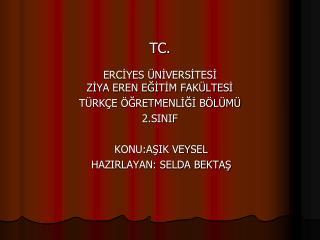 TC. ERCİYES ÜNİVERSİTESİ  ZİYA EREN EĞİTİM FAKÜLTESİ TÜRKÇE ÖĞRETMENLİĞİ BÖLÜMÜ 2.SINIF