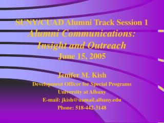 SUNY/CUAD Alumni Track Session 1 Alumni Communications:  Insight and Outreach June 15, 2005