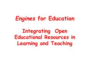 Engines  for Education Integrating  Open Educational Resources in Learning and Teaching