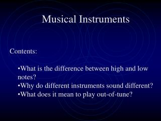 Musical Instruments   Contents:  What is the difference between high and low notes Why do different instruments sound di