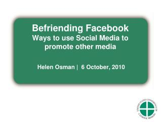 Befriending  Facebook Ways to use Social Media to promote other media
