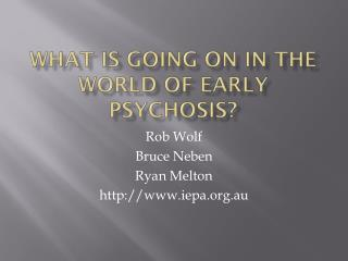What is going on in the world of Early Psychosis?